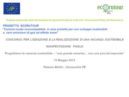 "Progetto cofinanziato dalla Commissione Europea D.G.Ambiente Unità Life + Environment Policy and Governance PROGETTO ECORUTOUR ""Turismo rurale ecocompatibile."