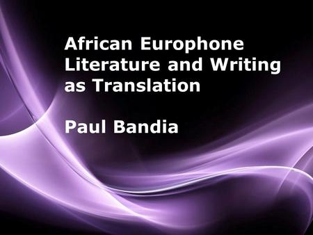 Page 1 African Europhone Literature and Writing as Translation Paul Bandia.