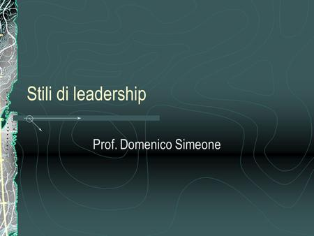 Stili di leadership Prof. Domenico Simeone.