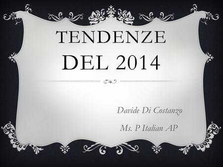TENDENZE DEL 2014 Davide Di Costanzo Ms. P Italian AP.