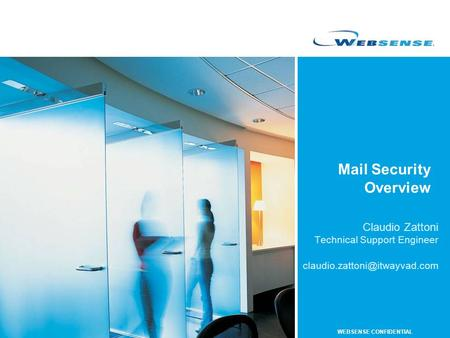 WEBSENSE CONFIDENTIAL Mail Security Overview Claudio Zattoni Technical Support Engineer