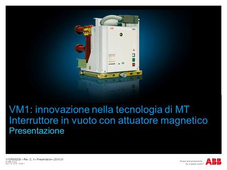 1VCP000238 – Rev. C, it – Presentation – 2010.01 © ABB Group April 16, 2015 | Slide 1 VM1: innovazione nella tecnologia di MT Interruttore in vuoto con.