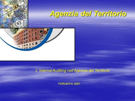 Agenzia del Territorio L' Internal Auditing nell'Agenzia del Territorio FORUM P.A. 2007.