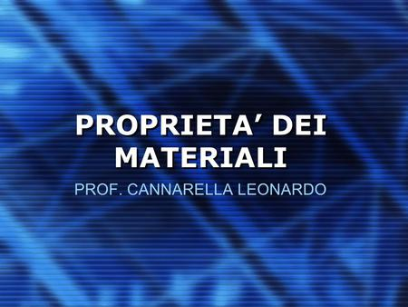 PROPRIETA' DEI MATERIALI PROF. CANNARELLA LEONARDO.