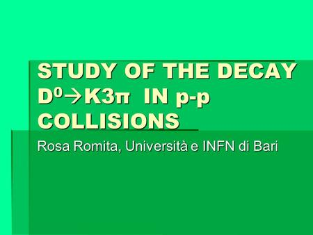 STUDY OF THE DECAY D 0  K3π IN p-p COLLISIONS Rosa Romita, Università e INFN di Bari.