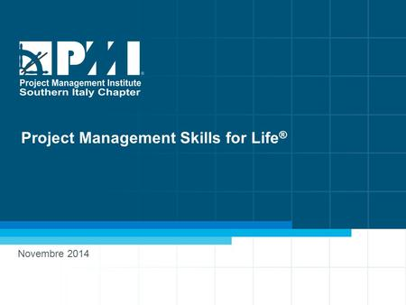 1 www.pmi-sic.org Project Management Skills for Life ® Novembre 2014.