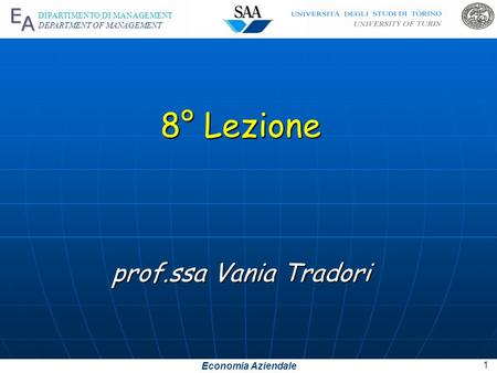 Economia Aziendale DIPARTIMENTO DI MANAGEMENT DEPARTMENT OF MANAGEMENT 8° Lezione prof.ssa Vania Tradori 1.