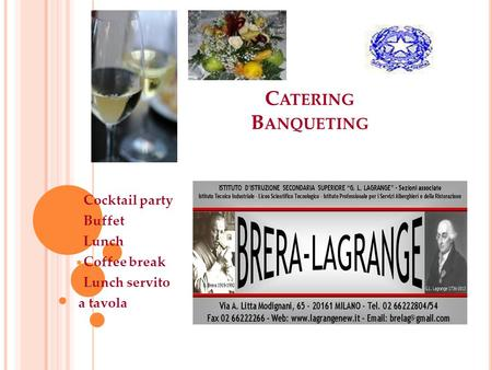 C ATERING B ANQUETING  Cocktail party  Buffet  Lunch  Coffee break  Lunch servito a tavola.