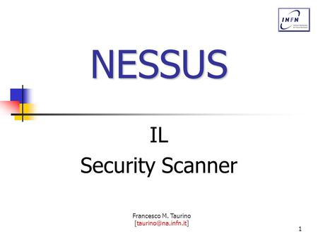Francesco M. Taurino 1 NESSUS IL Security Scanner.