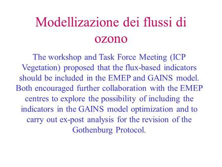 Modellizazione dei flussi di ozono The workshop and Task Force Meeting (ICP Vegetation) proposed that the flux-based indicators should be included in the.
