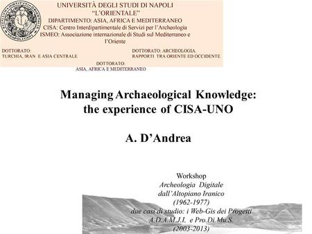 Napoli 19.2.2014 – Managing Archaeological Knowledge: the experience of CISA-UNO A. D'Andrea.