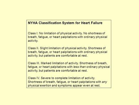 NYHA Classification System for Heart Failure Class I: No limitation of physical activity. No shortness of breath, fatigue, or heart palpitations with ordinary.