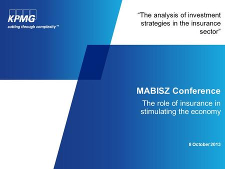"""The analysis of investment strategies in the insurance sector"" MABISZ Conference The role of insurance in stimulating the economy 8 October 2013."