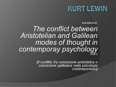 Una lettura di: The conflict between Aristotelian and Galilean modes of thought in contemporay psychology (1931) [Il conflitto fra concezione aristotelica.