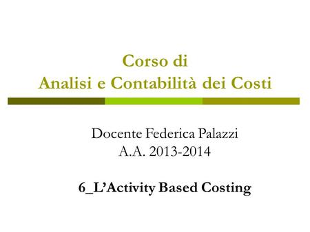 Corso di Analisi e Contabilità dei Costi 6_L'Activity Based Costing