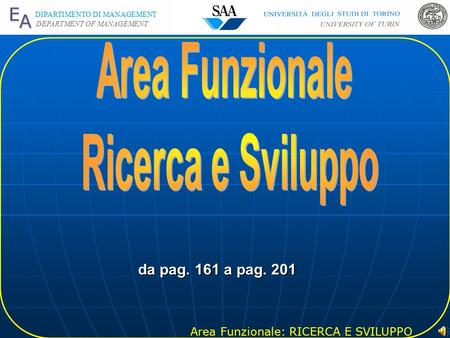 Area Funzionale: RICERCA E SVILUPPO DIPARTIMENTO DI MANAGEMENT DEPARTMENT OF MANAGEMENT 1 da pag. 161 a pag. 201.