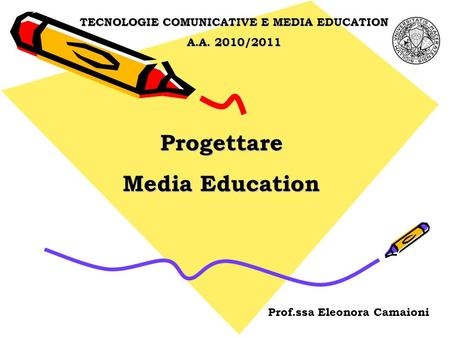 Progettare Media Education TECNOLOGIE COMUNICATIVE E MEDIA EDUCATION A.A. 2010/2011 Prof.ssa Eleonora Camaioni.