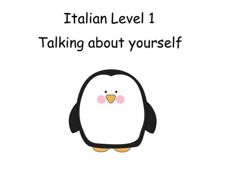Italian Level 1 Talking about yourself First Level Significant Aspects of Learning Use language in a range of contexts and across learning Continue to.