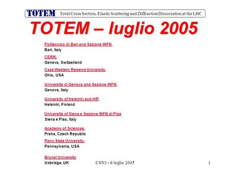 Total Cross Section, Elastic Scattering and Diffraction Dissociation at the LHC CSN1 - 6 luglio 20051 TOTEM – luglio 2005 Politecnico di Bari and Sezione.