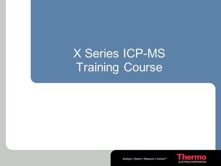 X Series ICP-MS Training Course. Comparison of ICP-MS to Other Techniques  Shares applications with ICP-AES and AA  Shares multielement characteristic.