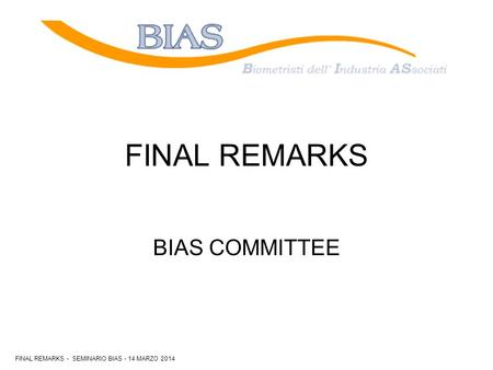 BIAS COMMITTEE FINAL REMARKS FINAL REMARKS - SEMINARIO BIAS - 14 MARZO 2014.