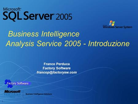 1 Business Intelligence Franco Perduca Factory Software Analysis Service 2005 - Introduzione.