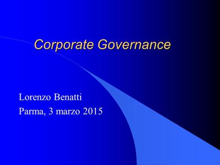 Corporate Governance Lorenzo Benatti Parma, 3 marzo 2015.