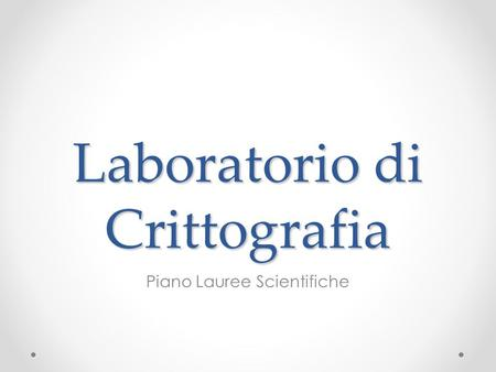 Laboratorio di Crittografia Piano Lauree Scientifiche.