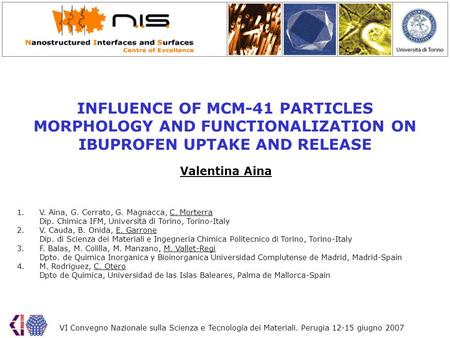 INFLUENCE OF MCM-41 PARTICLES MORPHOLOGY AND FUNCTIONALIZATION ON IBUPROFEN UPTAKE AND RELEASE VI Convegno Nazionale sulla Scienza e Tecnologia dei Materiali.