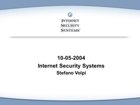 10-05-2004 Internet Security Systems Stefano Volpi.