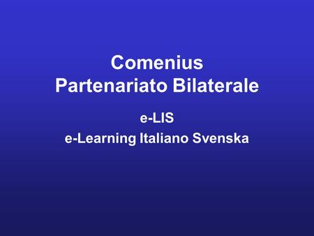 Comenius Partenariato Bilaterale e-LIS e-Learning Italiano Svenska.