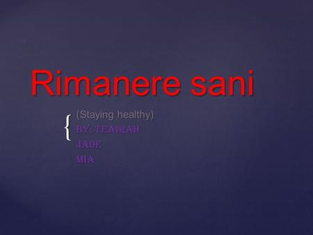 { Rimanere sani (Staying healthy) By: Teairah JadeMia.
