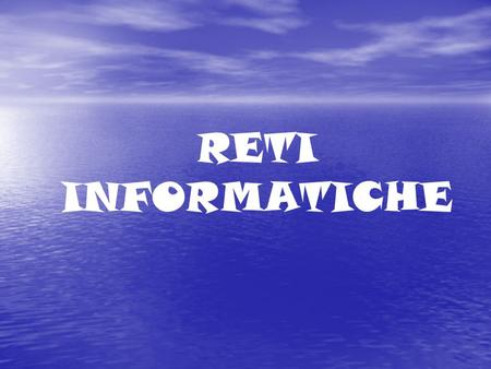 RETI INFORMATICHE. Rete Lan (Local Area Network) Man (Metropolitan Area Network) Wan (Wide Area Network)