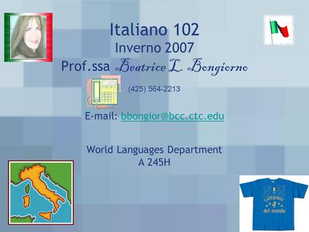 Italiano 102 Inverno 2007 Prof.ssa Beatrice L. Bongiorno   World Languages Department A 245H (425) 564-2213.