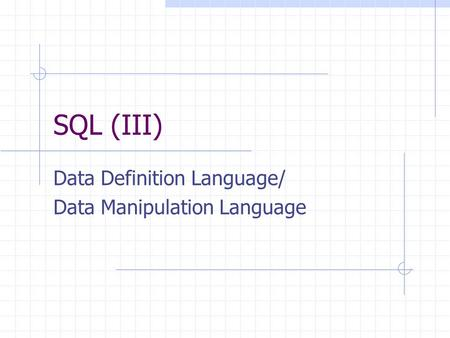 SQL (III) Data Definition Language/ Data Manipulation Language.