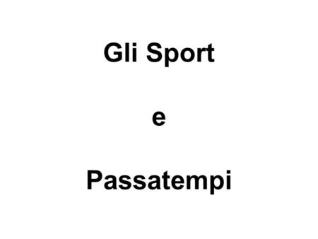 "Gli Sport e Passatempi. Sports and pastimes using ""giocare"""