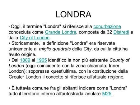 LONDRA Oggi, il termine Londra si riferisce alla conurbazione conosciuta come Grande Londra, composta da 32 Distretti e dalla City of London.conurbazioneGrande.