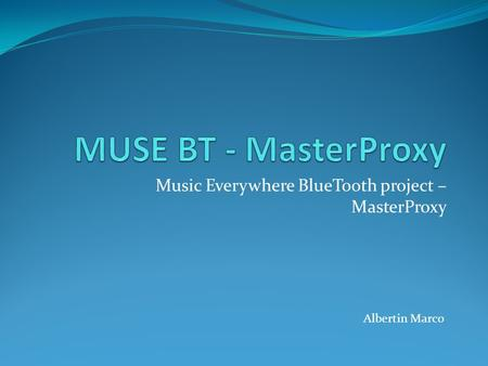 Music Everywhere BlueTooth project – MasterProxy Albertin Marco.