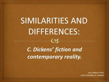 C. Dickens' fiction and contemporary reality. Scuz Selene 5^ALS Liceo Scientifico A. Einstein.