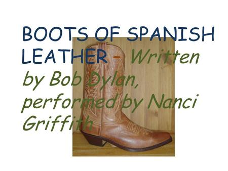 BOOTS OF SPANISH LEATHER – Written by Bob Dylan, performed by Nanci Griffith.