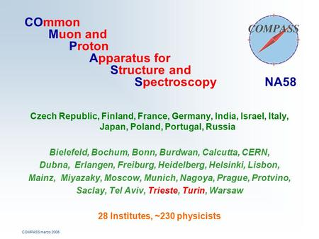 COMPASS marzo 2006 COmmon Muon and Proton Apparatus for Structure and Spectroscopy NA58 Czech Republic, Finland, France, Germany, India, Israel, Italy,