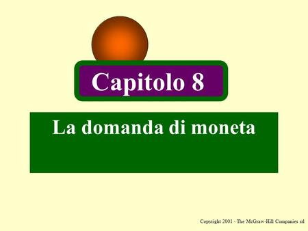 Copyright 2001 - The McGraw-Hill Companies srl La domanda di moneta Capitolo 8.