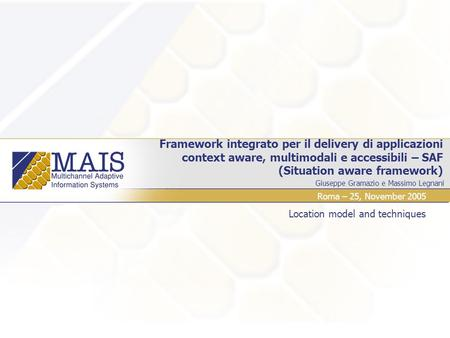 Giuseppe Gramazio e Massimo Legnani Framework integrato per il delivery di applicazioni context aware, multimodali e accessibili – SAF (Situation aware.