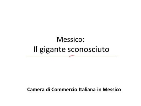 Messico: Il gigante sconosciuto Camera di Commercio Italiana in Messico.