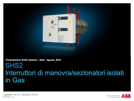 1VCP000048 – Rev. B, it – Presentation – 2010.09 © ABB Group April 23, 2015 | Slide 1 SHS2 Interruttori di manovra/sezionatori isolati in Gas Presentazione.