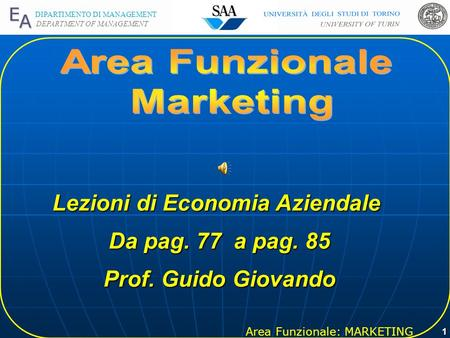 Area Funzionale: MARKETING DIPARTIMENTO DI MANAGEMENT DEPARTMENT OF MANAGEMENT 1 Lezioni di Economia Aziendale Da pag. 77 a pag. 85 Prof. Guido Giovando.