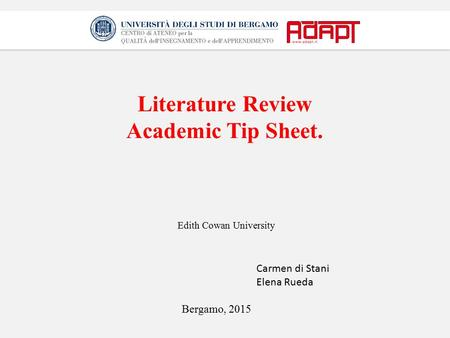 Literature Review Academic Tip Sheet. Bergamo, 2015 Edith Cowan University Carmen di Stani Elena Rueda.