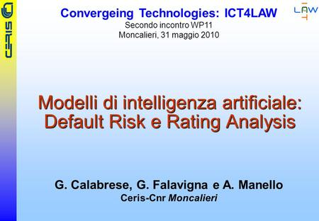CERIS-CNR Modelli di intelligenza artificiale: Default Risk e Rating Analysis G. Calabrese, G. Falavigna e A. Manello Ceris-Cnr Moncalieri Convergeing.
