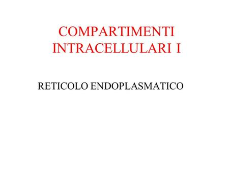 COMPARTIMENTI INTRACELLULARI I