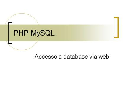PHP MySQL Accesso a database via web. Connessione Script PHP per la connessione a un server MySQL mysql_connect(nomeServer,nomeUtente,password);